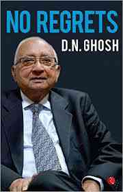 Caption:  Book Review: Non-fiction/No Regrets by D N Ghosh, Rupa Publications, 375pp, Rs 695 (Hardback)